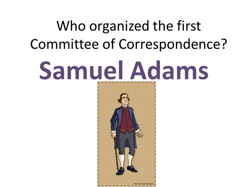 Who organized the first Committee of Correspondence