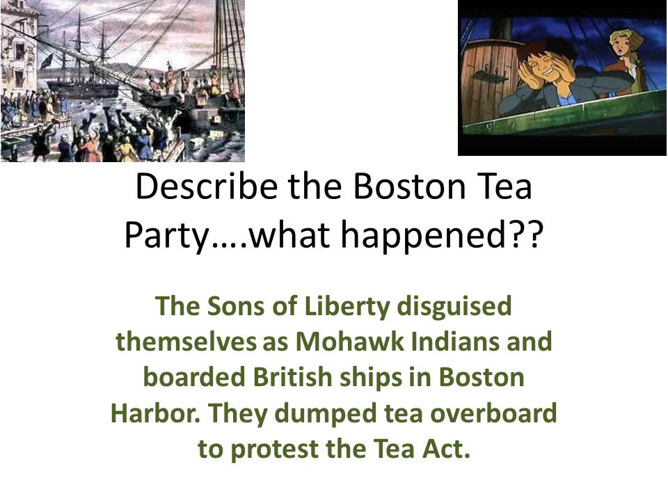 Describe the Boston Tea Party….what happened