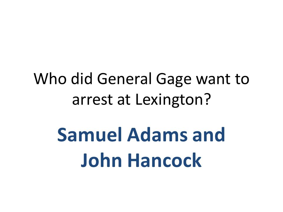 Who did General Gage want to arrest at Lexington