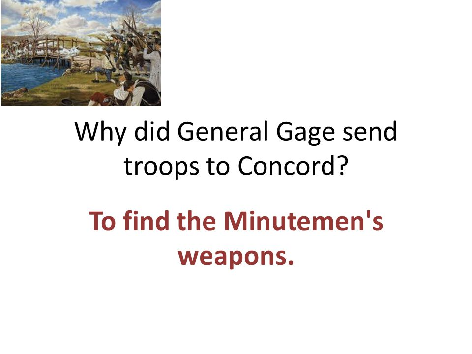 Why did General Gage send troops to Concord