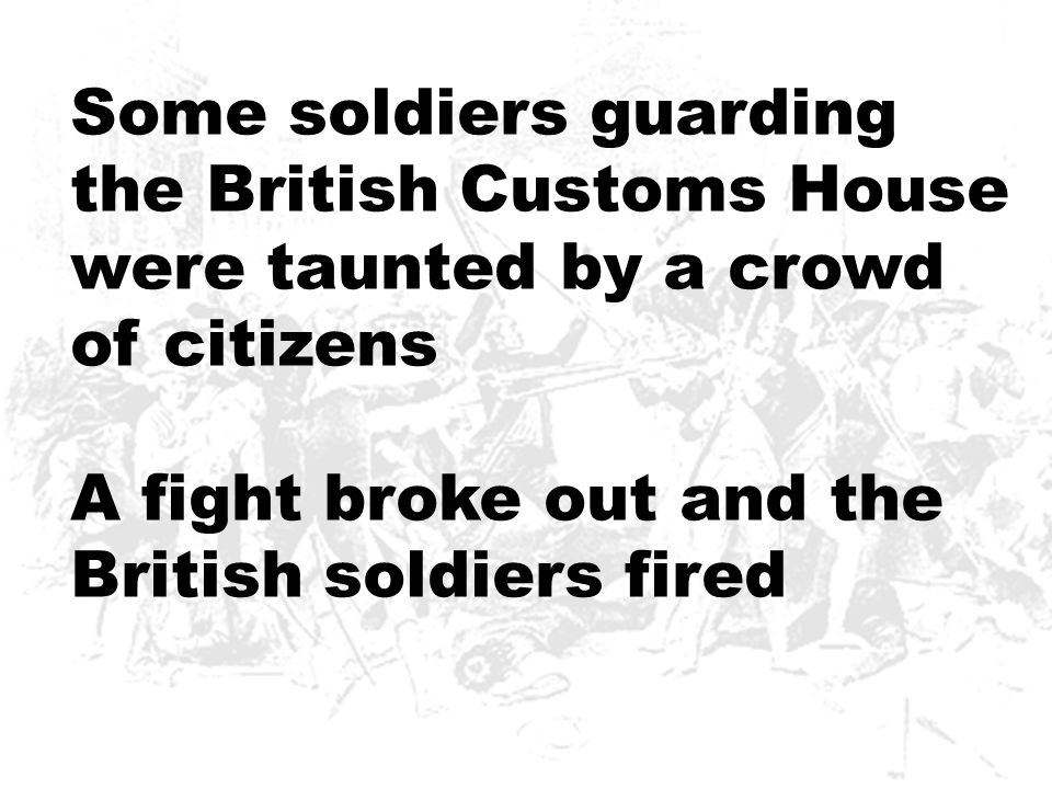 Some soldiers guarding the British Customs House were taunted by a crowd of citizens