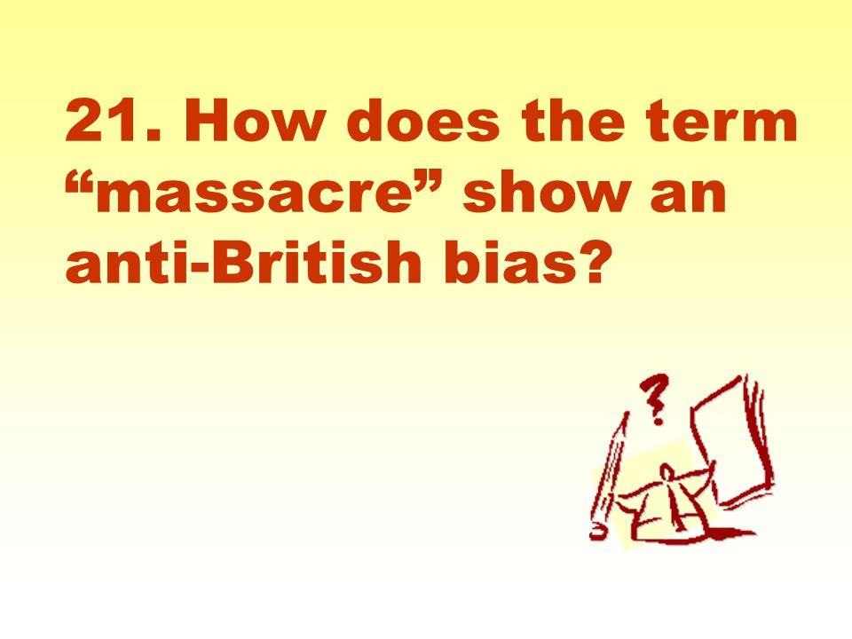 21. How does the term massacre show an anti-British bias