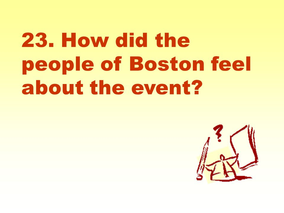 23. How did the people of Boston feel about the event