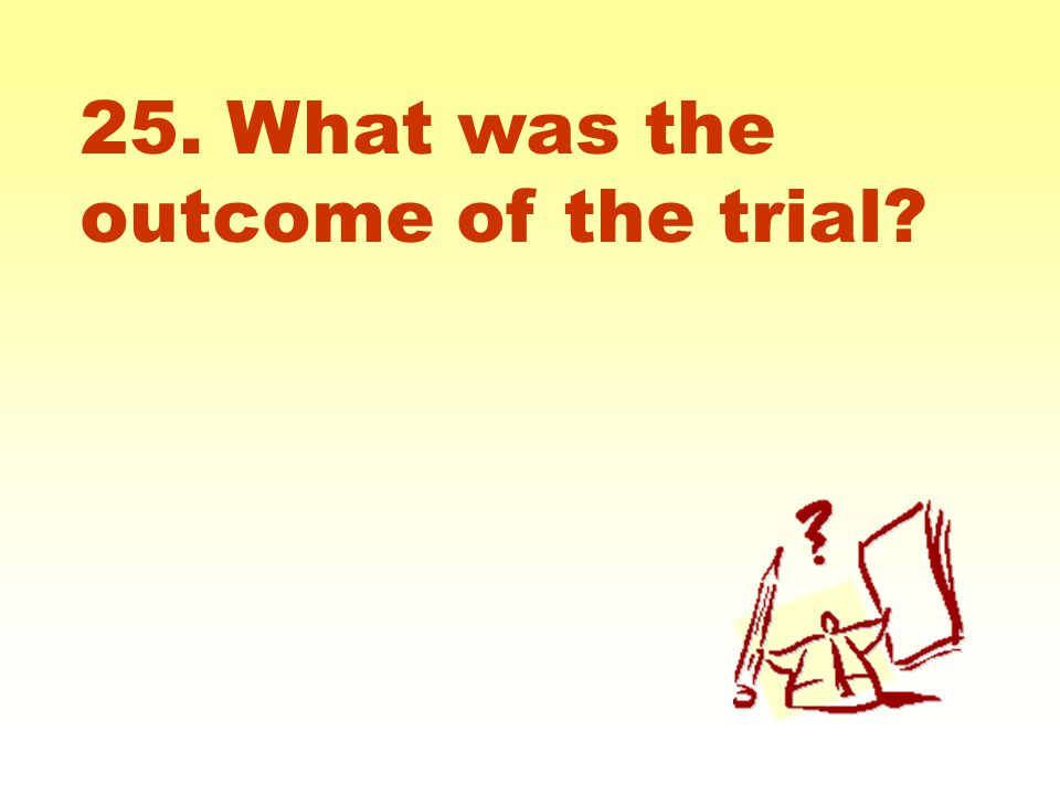 25. What was the outcome of the trial