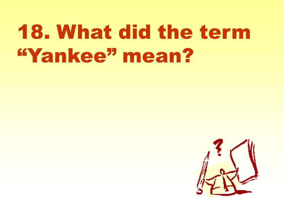 18. What did the term Yankee mean