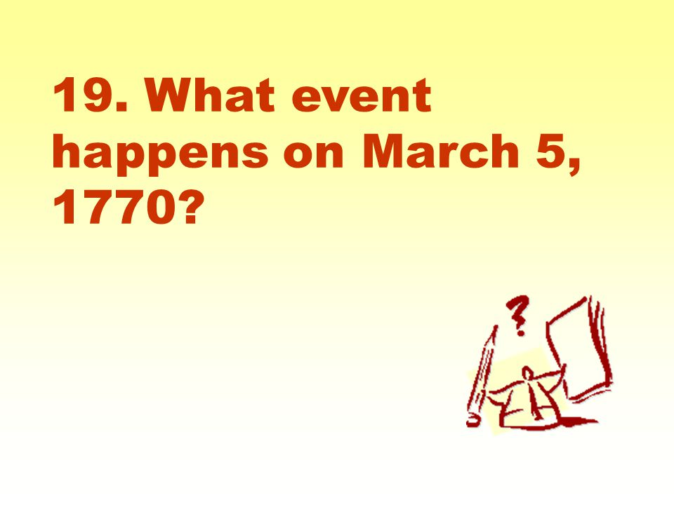 19. What event happens on March 5, 1770