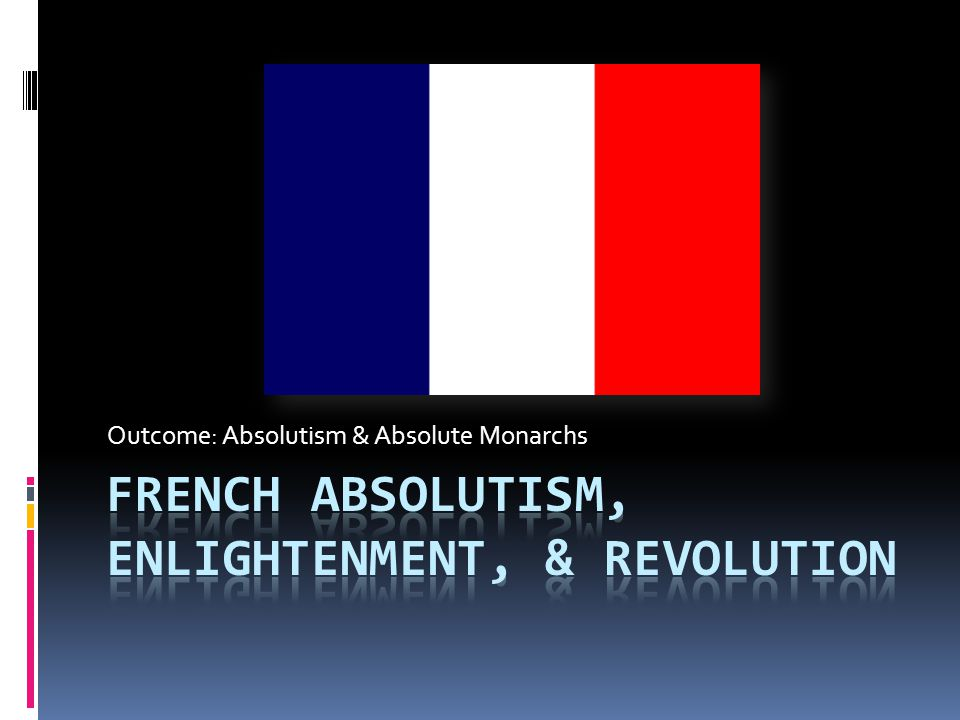 French Absolutism, Enlightenment, & Revolution