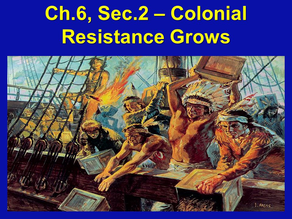 Ch.6, Sec.2 – Colonial Resistance Grows
