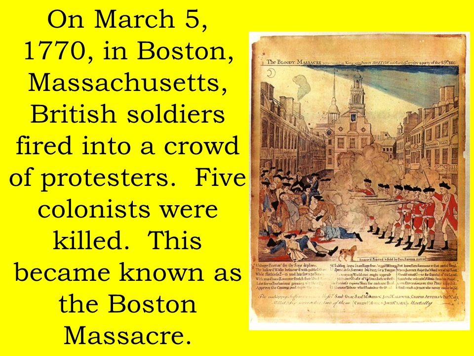 On March 5, 1770, in Boston, Massachusetts, British soldiers fired into a crowd of protesters.