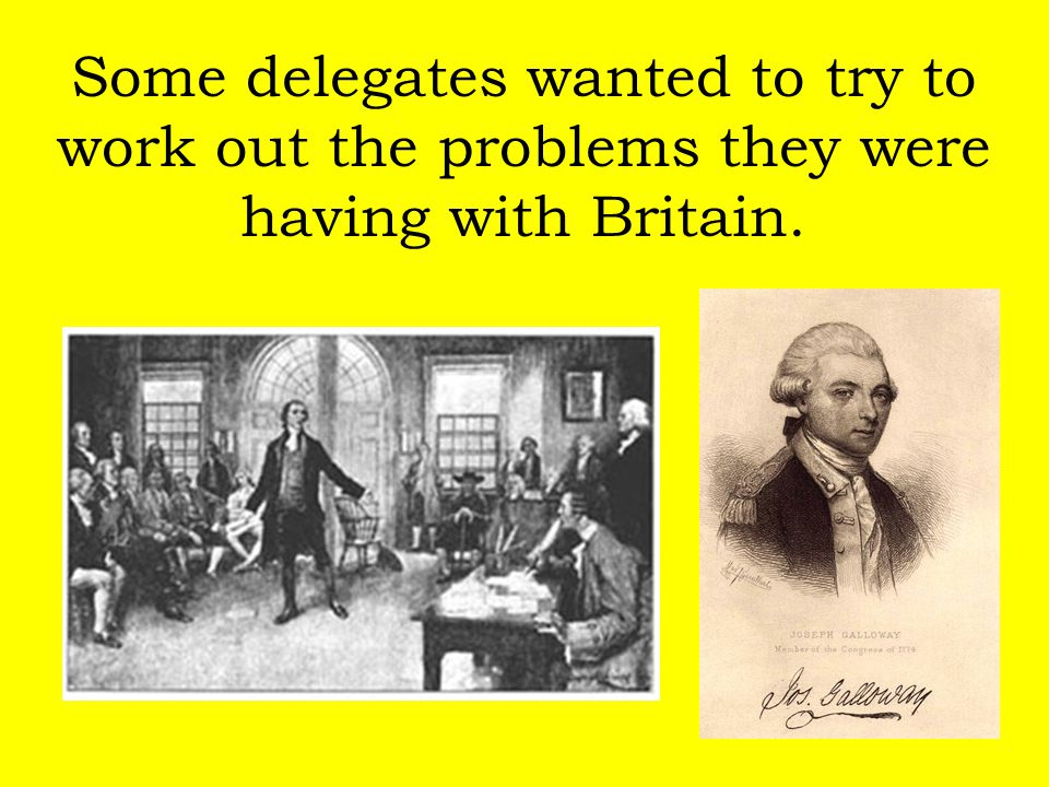 Some delegates wanted to try to work out the problems they were having with Britain.