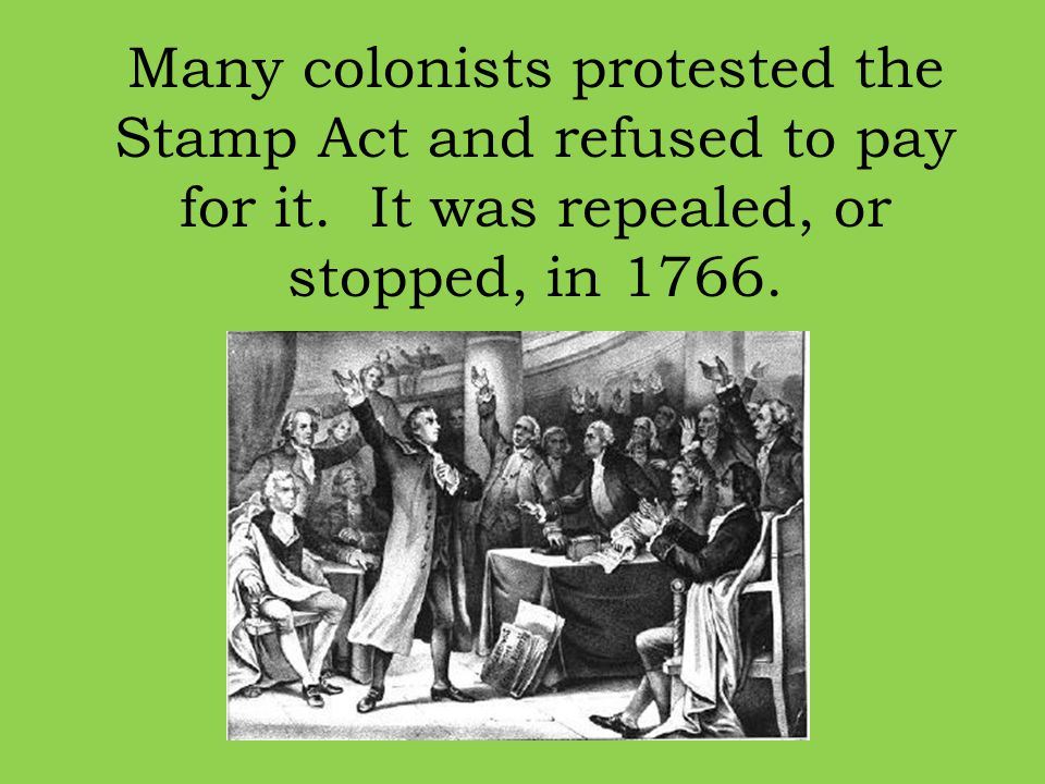 Many colonists protested the Stamp Act and refused to pay for it