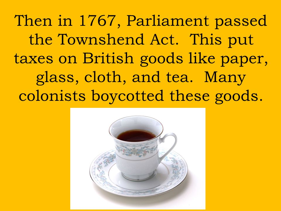 Then in 1767, Parliament passed the Townshend Act