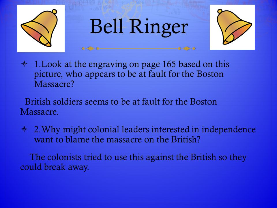 Bell Ringer 1.Look at the engraving on page 165 based on this picture, who appears to be at fault for the Boston Massacre