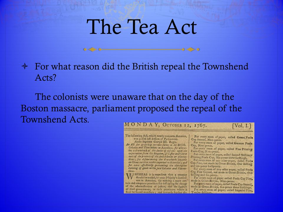The Tea Act For what reason did the British repeal the Townshend Acts