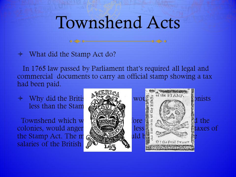 Townshend Acts What did the Stamp Act do