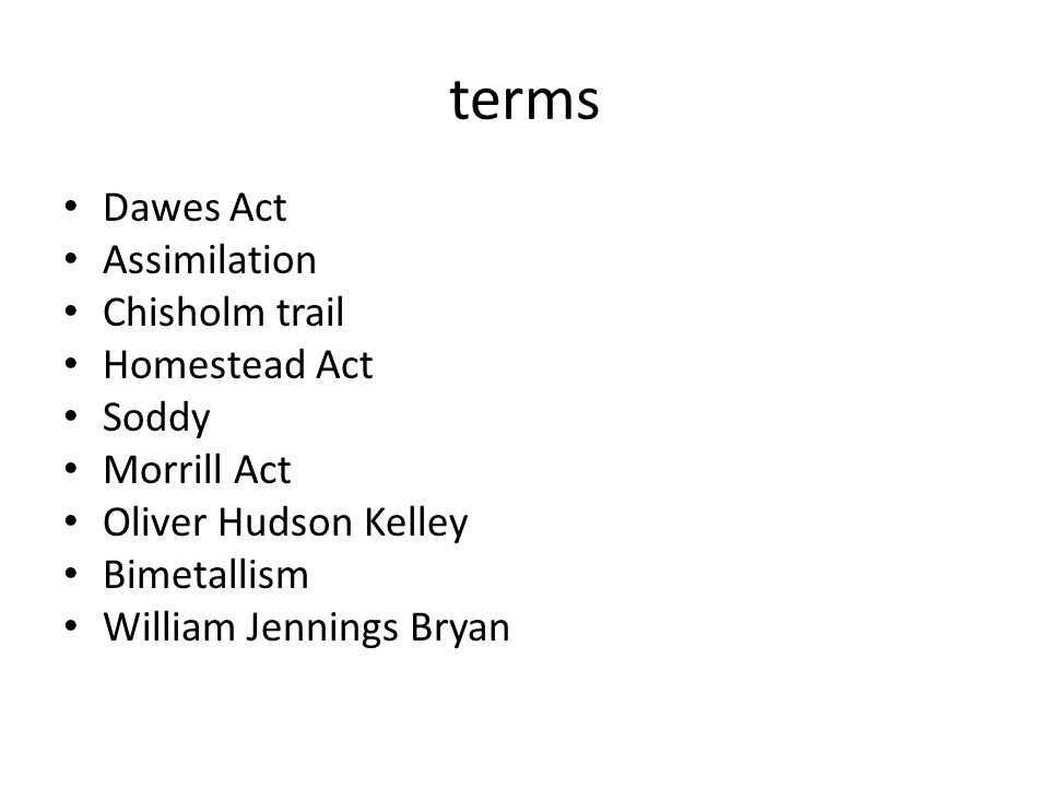 terms Dawes Act Assimilation Chisholm trail Homestead Act Soddy