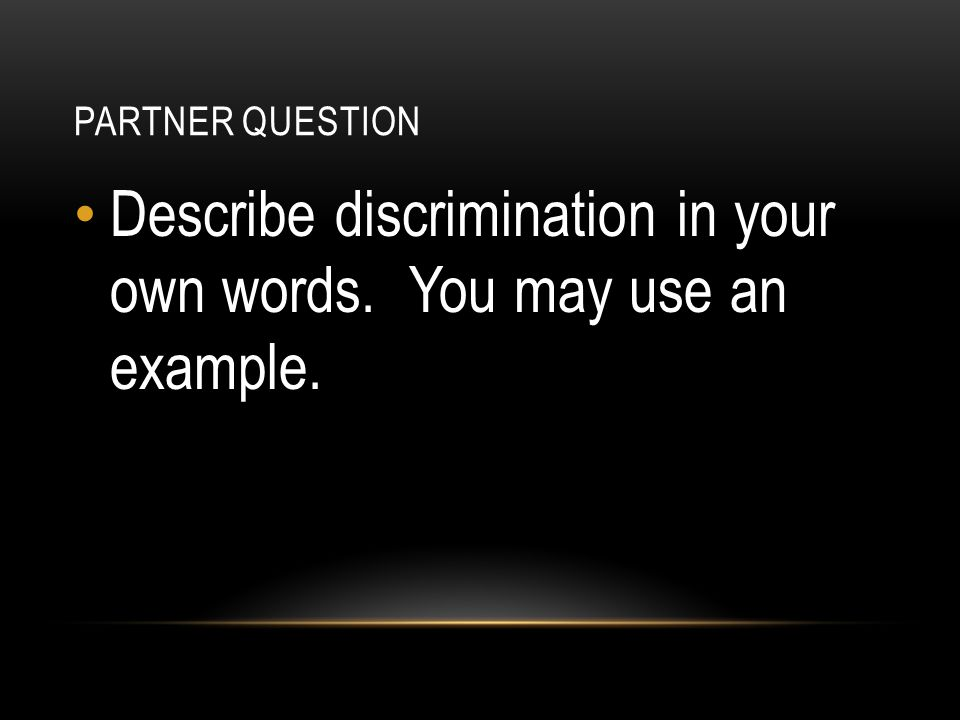 Describe discrimination in your own words. You may use an example.