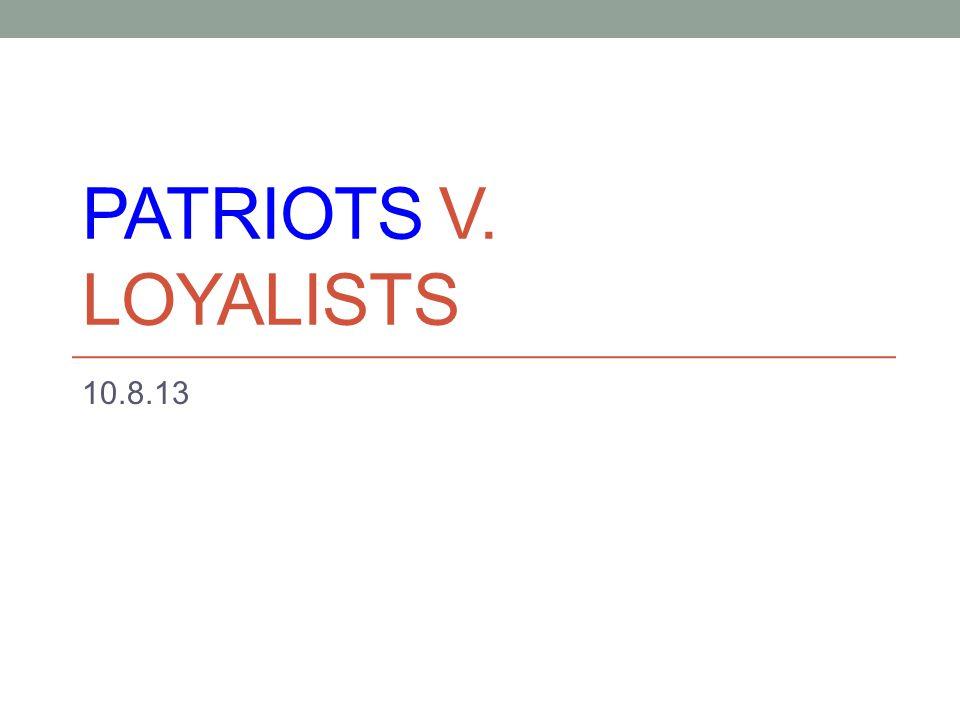 Patriots v. loyalists 10.8.13