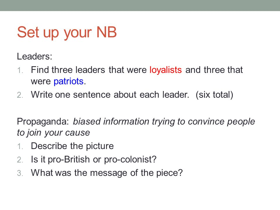 Set up your NB Leaders: Find three leaders that were loyalists and three that were patriots. Write one sentence about each leader. (six total)