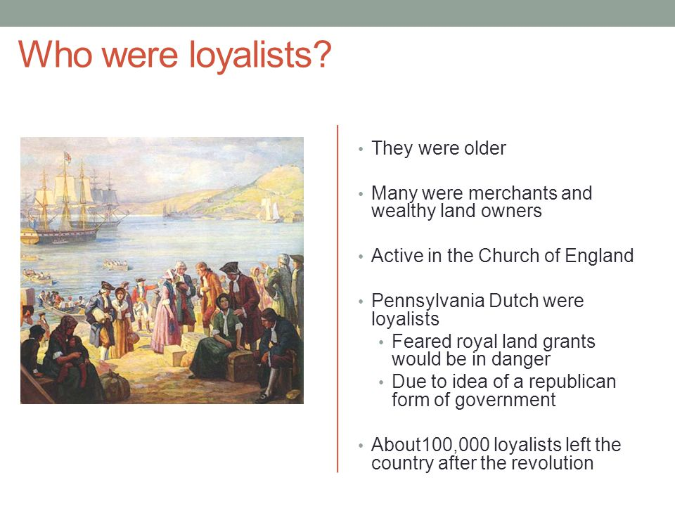 Who were loyalists They were older
