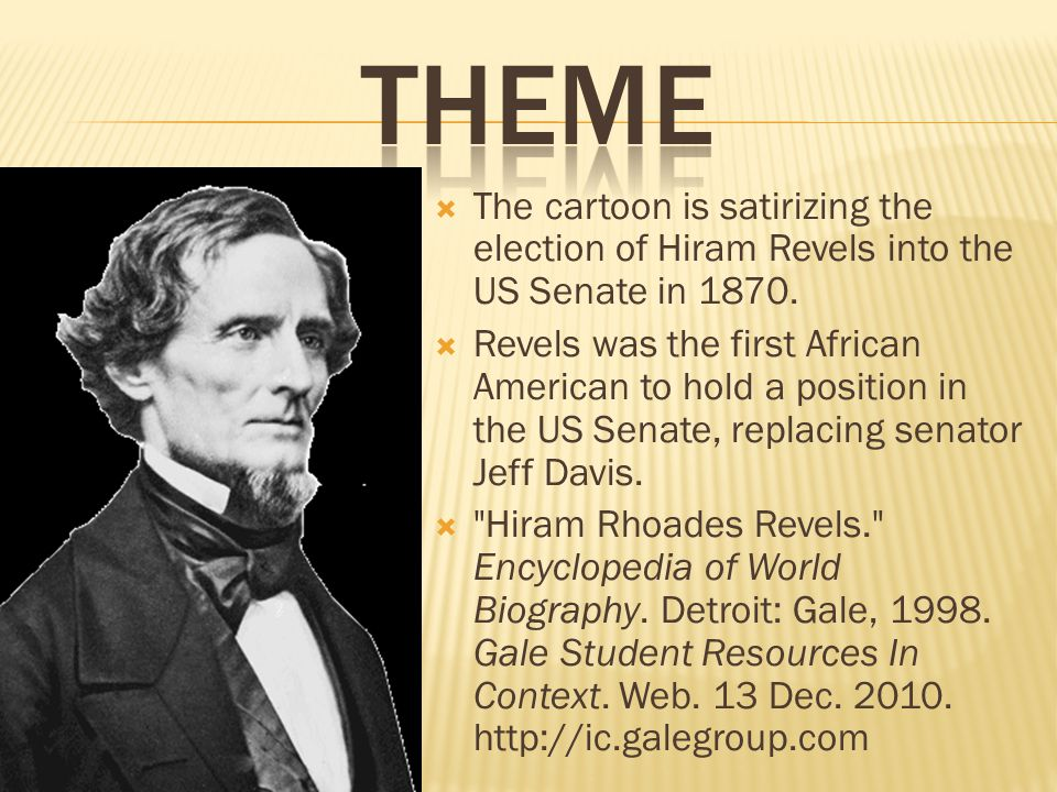theme The cartoon is satirizing the election of Hiram Revels into the US Senate in 1870.