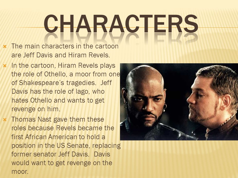 Characters The main characters in the cartoon are Jeff Davis and Hiram Revels.