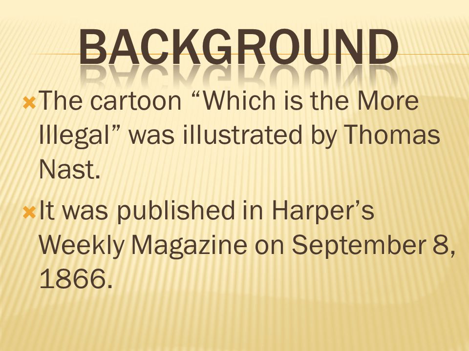 Background The cartoon Which is the More Illegal was illustrated by Thomas Nast.