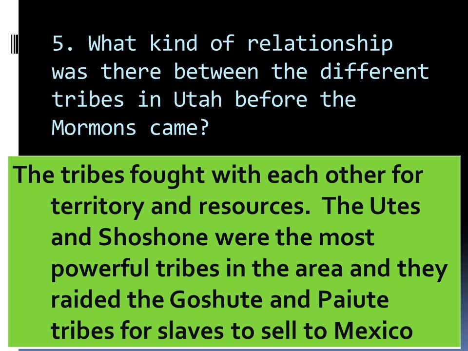 5. What kind of relationship was there between the different tribes in Utah before the Mormons came