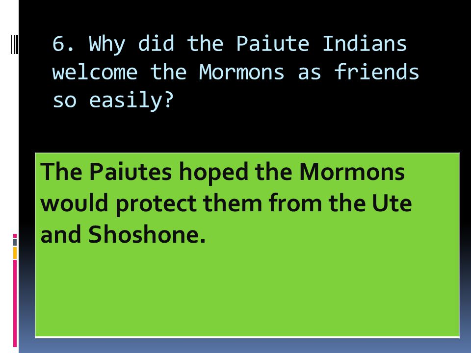 6. Why did the Paiute Indians welcome the Mormons as friends so easily