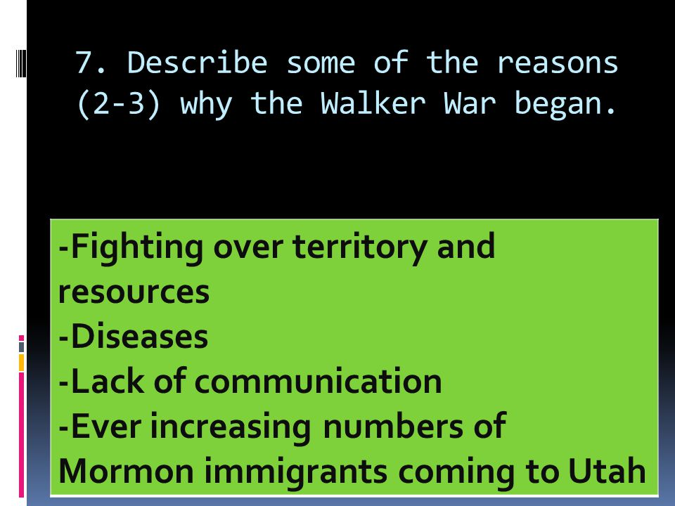 7. Describe some of the reasons (2-3) why the Walker War began.
