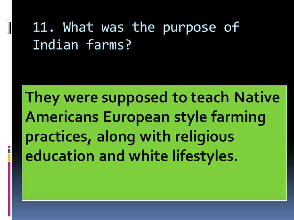 11. What was the purpose of Indian farms