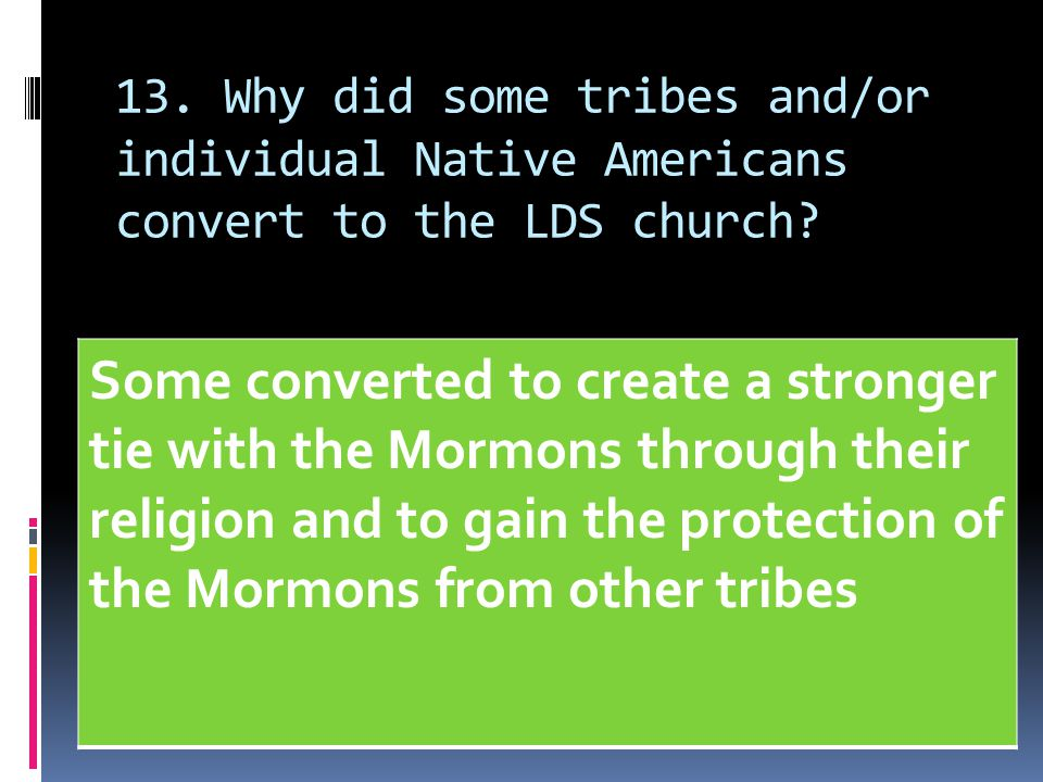 13. Why did some tribes and/or individual Native Americans convert to the LDS church