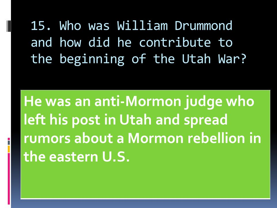 15. Who was William Drummond and how did he contribute to the beginning of the Utah War