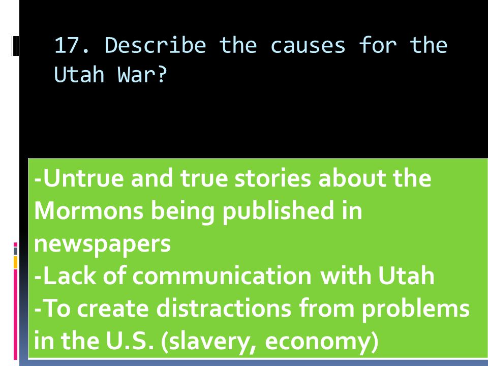 17. Describe the causes for the Utah War