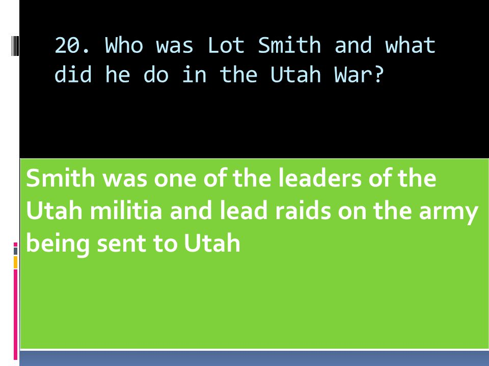 20. Who was Lot Smith and what did he do in the Utah War