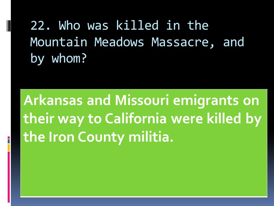 22. Who was killed in the Mountain Meadows Massacre, and by whom