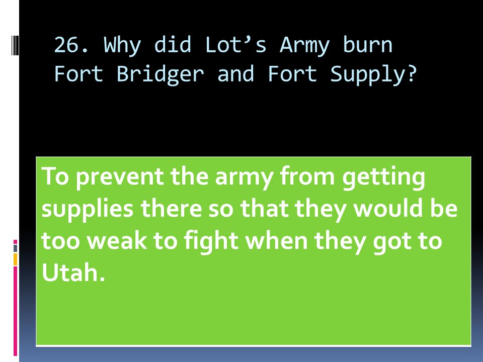 26. Why did Lot's Army burn Fort Bridger and Fort Supply