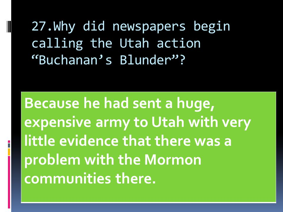 27.Why did newspapers begin calling the Utah action Buchanan's Blunder