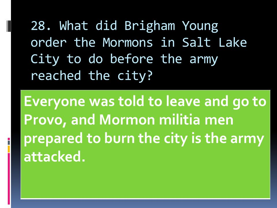 28. What did Brigham Young order the Mormons in Salt Lake City to do before the army reached the city