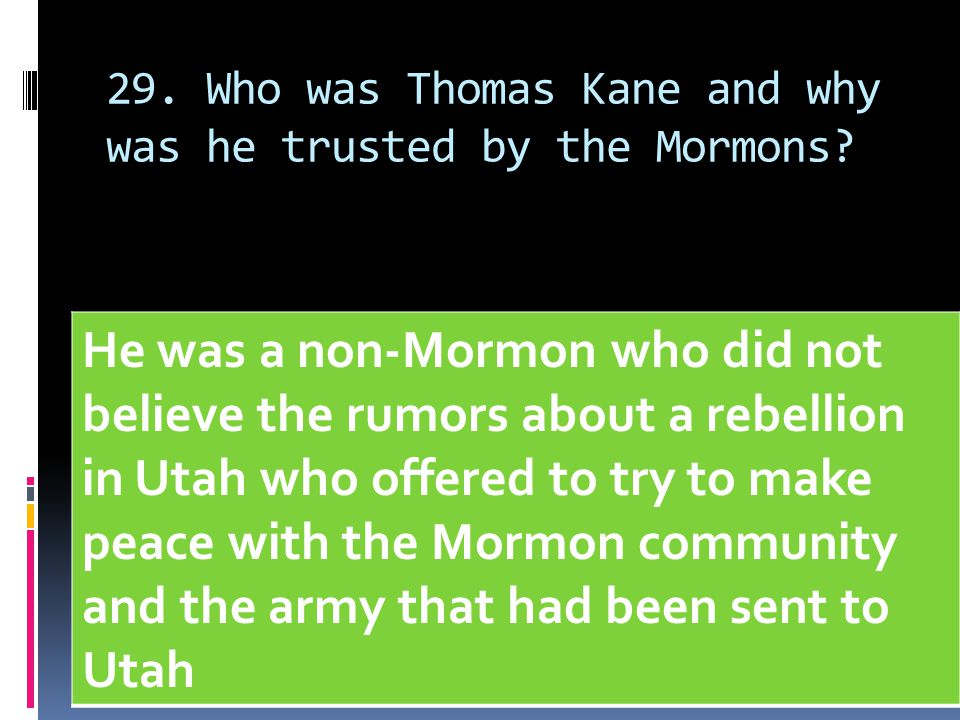 29. Who was Thomas Kane and why was he trusted by the Mormons