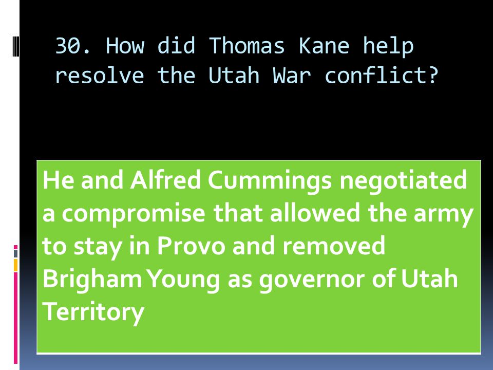 30. How did Thomas Kane help resolve the Utah War conflict