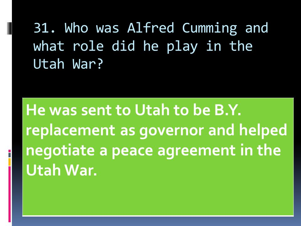 31. Who was Alfred Cumming and what role did he play in the Utah War