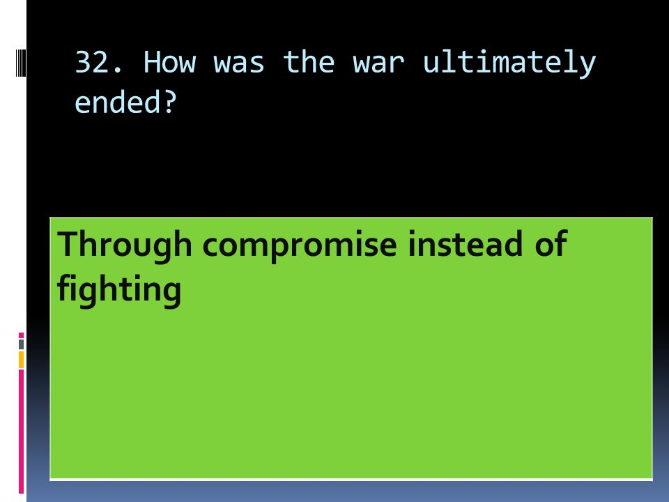 32. How was the war ultimately ended