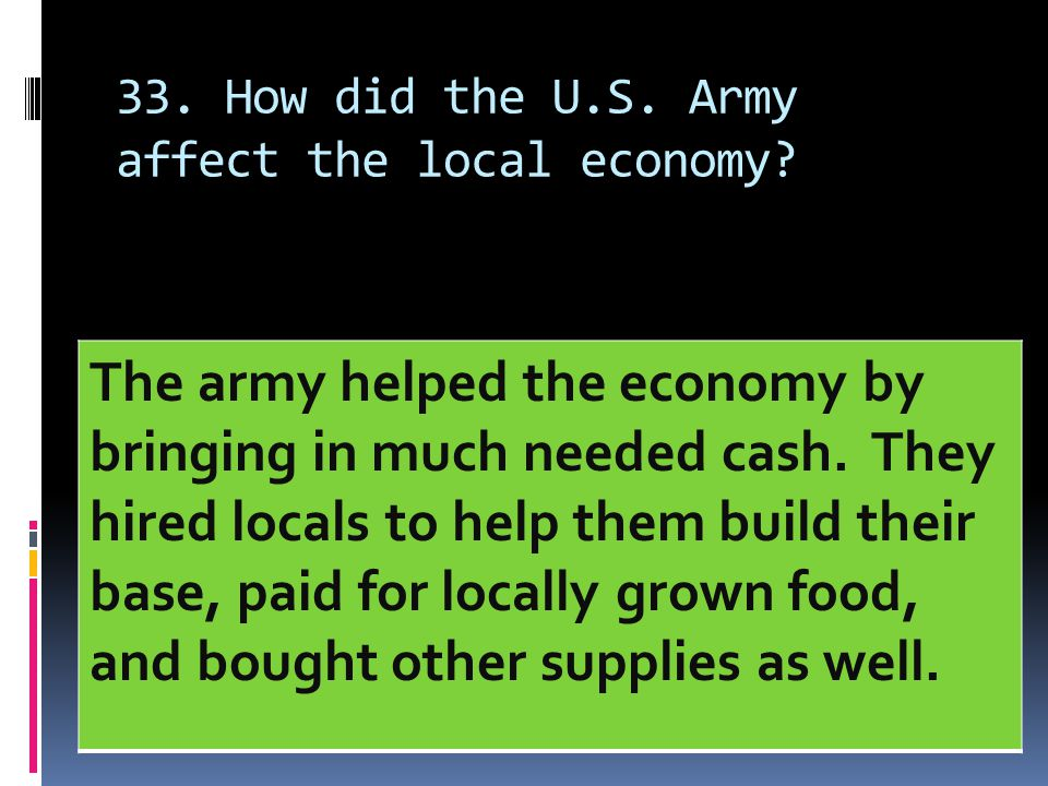 33. How did the U.S. Army affect the local economy