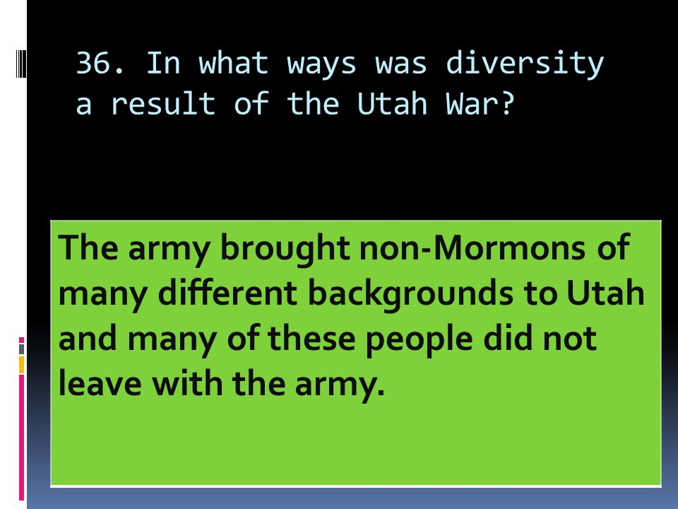36. In what ways was diversity a result of the Utah War