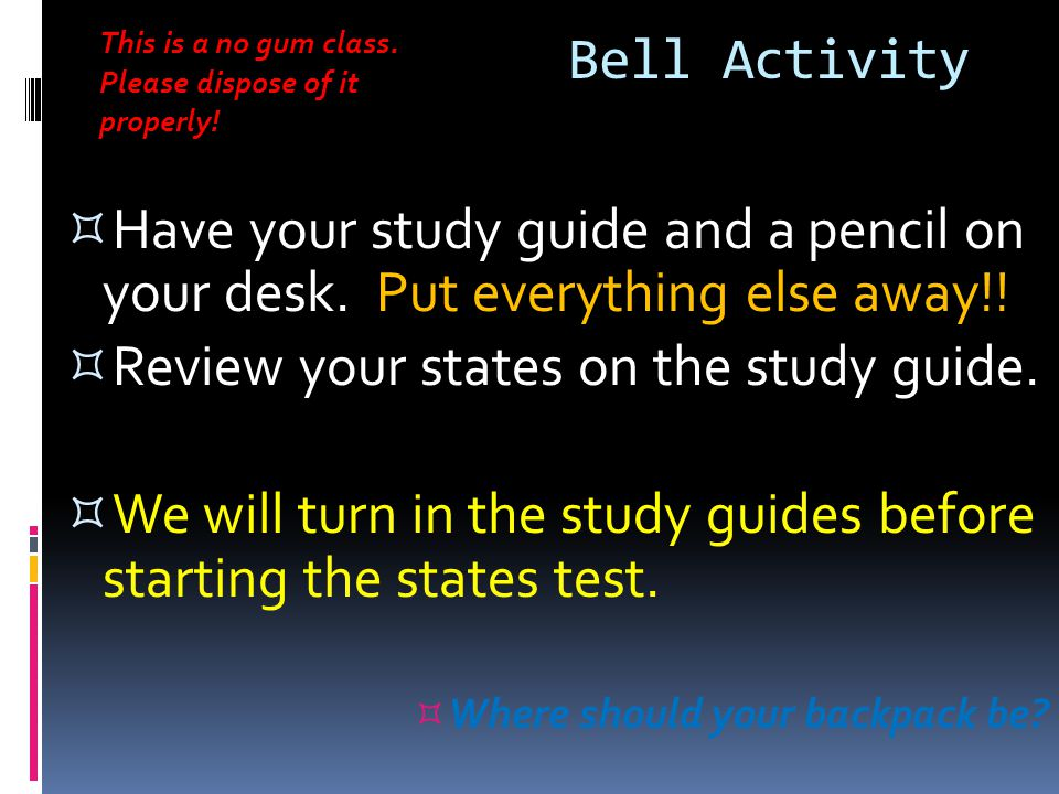 Review your states on the study guide.