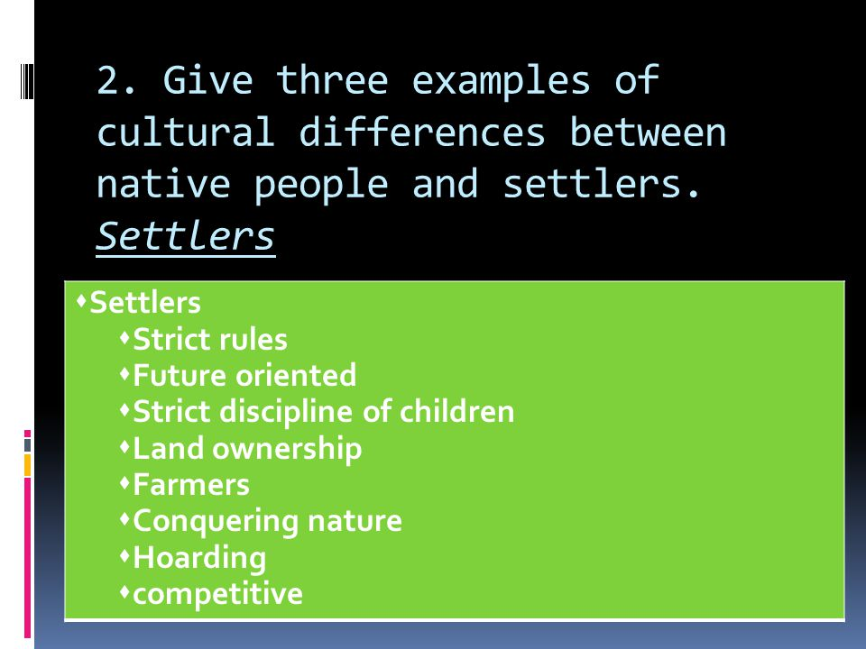 2) 3) 2. Give three examples of cultural differences between native people and settlers. Settlers.