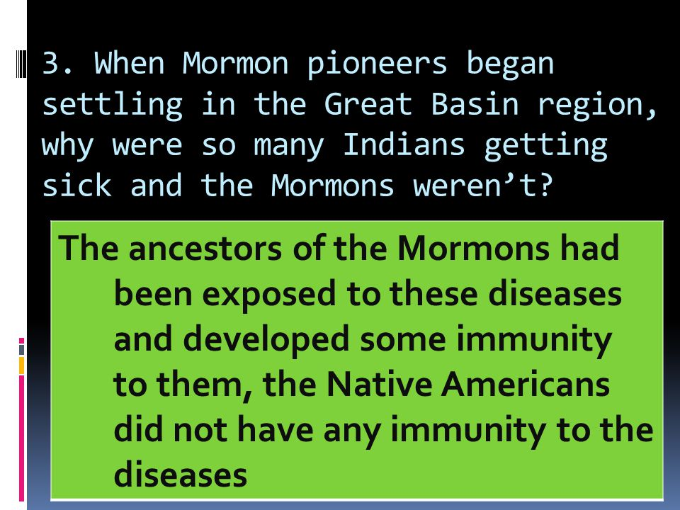 3. When Mormon pioneers began settling in the Great Basin region, why were so many Indians getting sick and the Mormons weren't