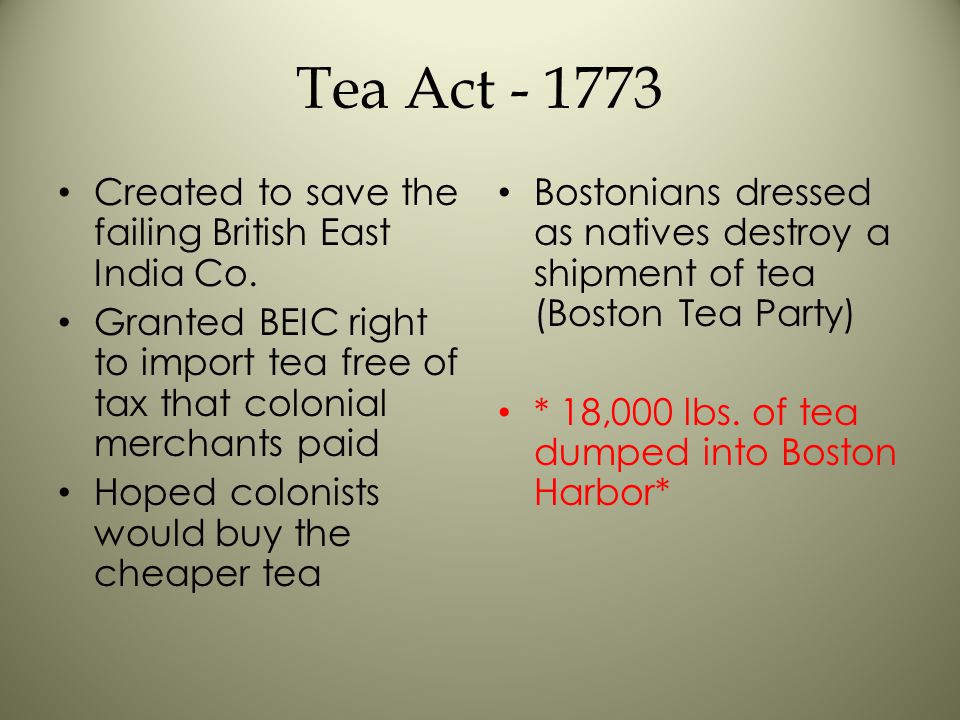 Tea Act - 1773 Created to save the failing British East India Co.