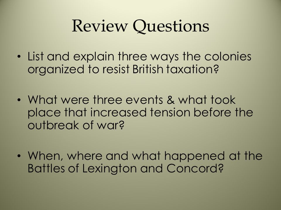 Review Questions List and explain three ways the colonies organized to resist British taxation